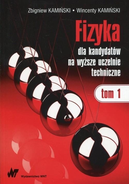 Fizyka dla kandydatów na wyższe uczelnie techniczne Tom 1 Kamiński Zbigniew, Kamiński Wincenty