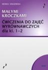 Małymi kroczkami. Ćwiczenia wyrównawcze dla kl. 1-2 Monika Kraszewska