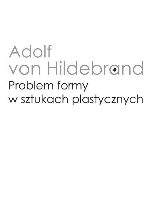 Problem formy w sztukach plastycznych Hildebrand Adolf