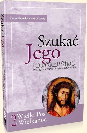 Szukać Jego towarzystwa 2. Ewangelia i rozważania na każdy dzień Wielkiego Postu i Okresu Wielkanocnego praca zbiorowa