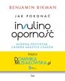 Jak pokonać insulinooporność, główną przyczynę chorób naszych czasów Bikman Benjamin