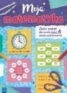 Moja matematyka Zbiór zadań dla uczniów szkoły podstawowej