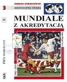 Mundiale z akredytacją. Encyklopedia FUJI. Tom 45 (OT) Andrzej Gowarzewski