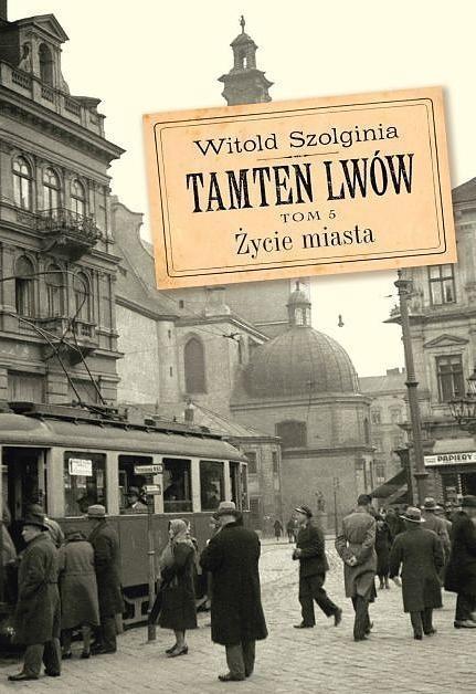 Tamten Lwów Tom 5 Życie miasta Szolginia Witold