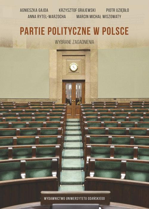 Partie polityczne w Polsce Wybrane zagadnienia Gajda Agnieszka, Grajewski Krzysztof, Uziębło Piotr, Rytel-Warzocha Anna, Wiszowaty Marcin M.