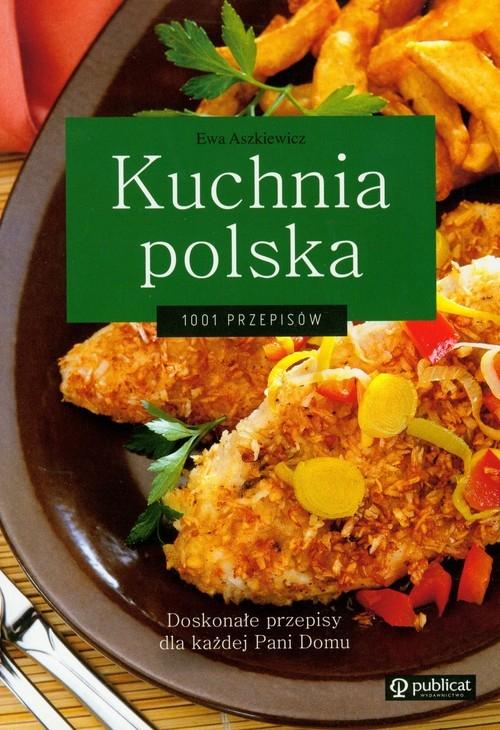 Kuchnia Polska 1001 Przepisów Aszkiewicz Ewa Publicat