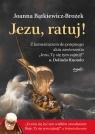 Jezu, ratuj! Bątkiewicz-Brożek Joanna