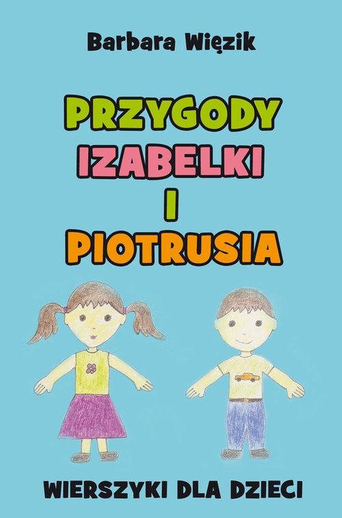 Przygody Izabelki i Piotrusia Więzik Barbara