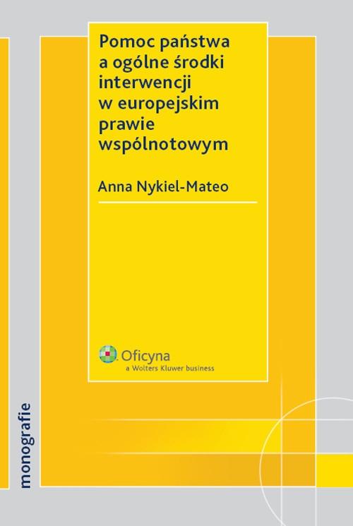 Pomoc państwa a ogólne środki interwencji w europejskim prawie wspólnotowym Nykiel-Mateo Anna