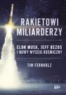 Rakietowi miliarderzy Elon Musk Jeff Bezos i nowy wyścig kosmiczny Fernholz Tim