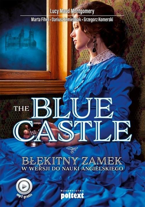The Blue Castle Błękitny zamek w wersji do nauki angielskiego Montgomery Lucy Maud, Fihel Marta, Jemielniak Dariusz, Komerski Grzegorz
