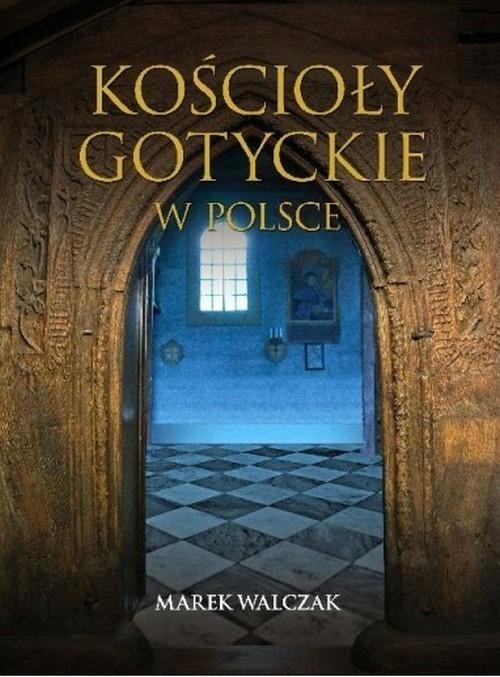Kościoły gotyckie w Polsce Walczak Marek