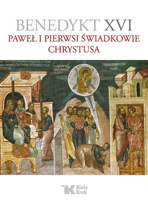 Paweł i pierwsi świadkowie Chrystusa Benedykt XVI