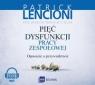 Pięć dysfunkcji pracy zespołowej Opowieść o przywództwie Lencioni Patrick