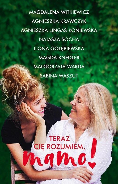 Teraz cię rozumiem, mamo! Witkiewicz Magdalena,Krawczyk Agnieszka,Lingas-Łoniewska Agnieszka,Socha Natasza,Gołębiewska Ilona,K