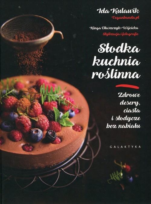Słodka kuchnia roślinna Kulawik Ida, Błaszczyk-Wójcicka Kinga