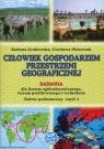 Człowiek gospodarzem przestrzeni geograficznej Zadania Część 2 Zakres Grabowska Barbara, Oleszczuk Czesława