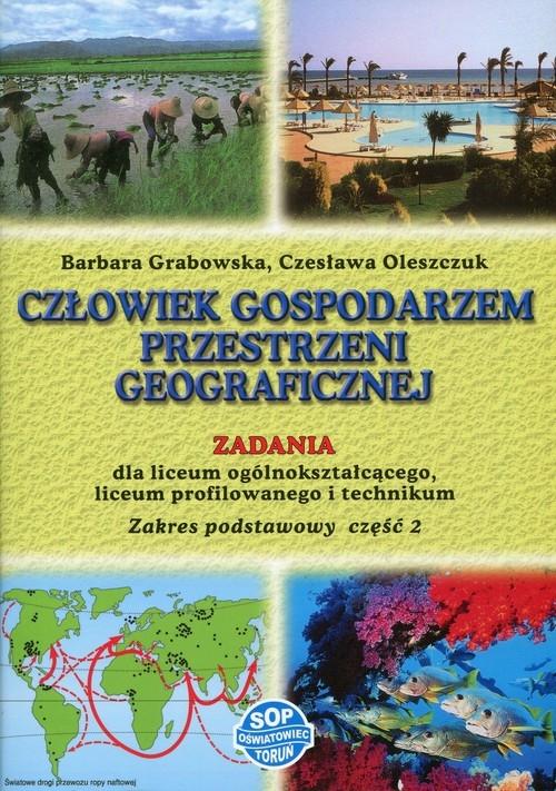 Człowiek gospodarzem przestrzeni geograficznej Zadania Część 2 Zakres podstawowy Grabowska Barbara, Oleszczuk Czesława