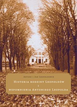 Historia rodziny Leopoldów i wspomnienia... Antoni Leopold, Jan Leopold