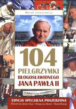104 pielgrzymki Błogosławionego Jana Pawła II Latasiewicz Marek