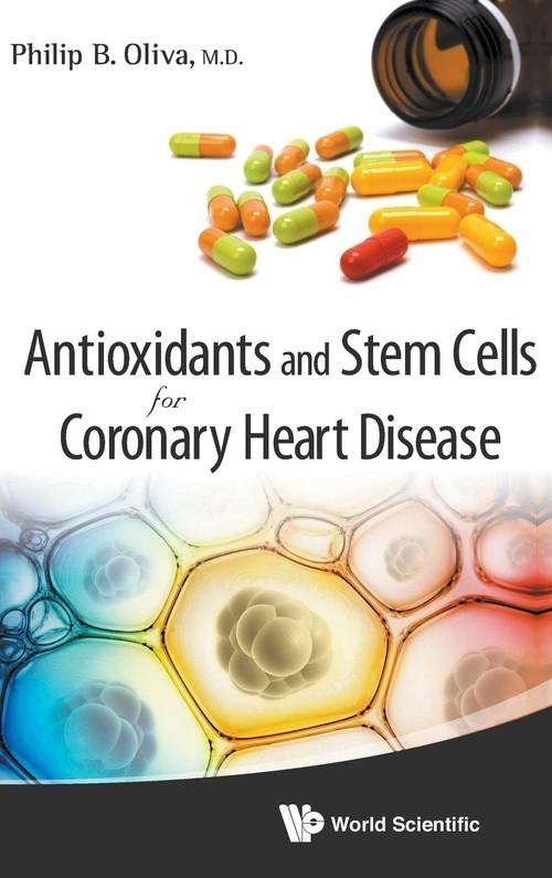 Antioxidants and Stem Cells for Coronary Heart Disease Philip B. Oliva