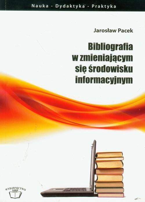 Bibliografia w zmieniającym się środowisku informacyjnym Pacek Jarosław