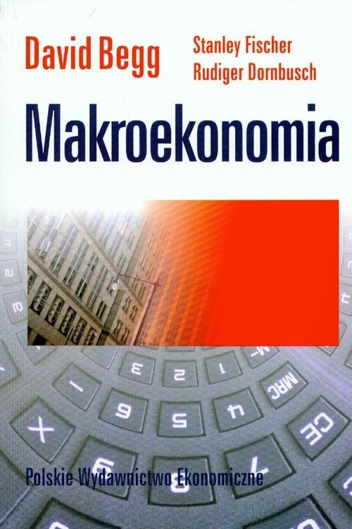 Makroekonomia Begg David, Fischer Stanley, Dornbusch Rudiger