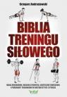 Biblia treningu siłowego. Masa mięśniowa, idealna sylwetka, skuteczne Andrzejewski Grzegorz