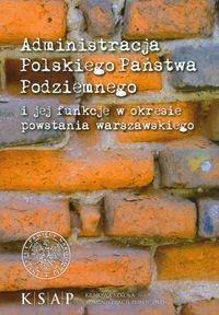 Administracja cywilna Polskiego Państwa Podziemnego i jej funkcje w okresie powstania warszawskiego