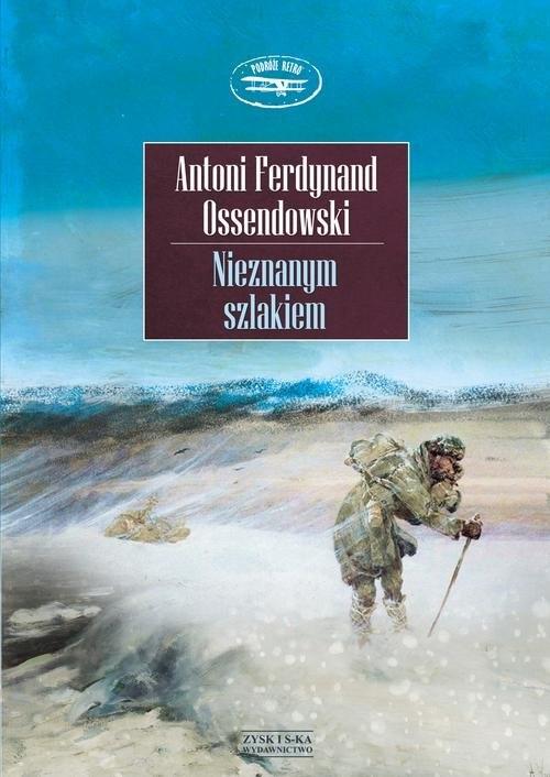 Nieznanym szlakiem Ossendowski Antoni Ferdynand