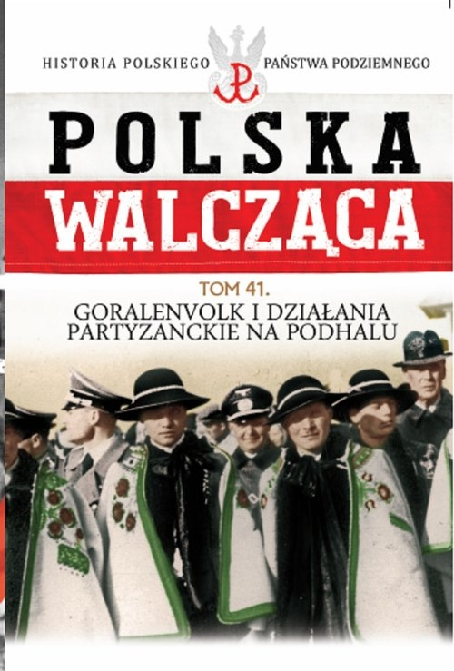 Polska Walcząca Tom 41 Goralenvolk i działania partyzanckie na Podhalu