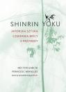 Shinrin-yoku Japońska sztuka czerpania mocy z przyrody