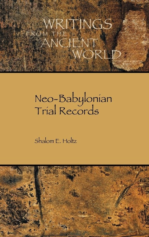 Neo-Babylonian Trial Records Holtz Shalom