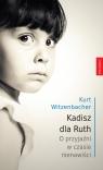 Kadisz dla Ruth O przyjaźni w czasie nienawiści Witzenbacher Kurt