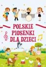 Polskie piosenki dla dzieci (oprawa miękka)