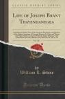 Life of Joseph Brant Thayendanegea, Vol. 1 of 2 Including the Border Wars Stone William L.