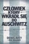 Człowiek który wkradł się do Auschwitz Avey Denis, Broomby Rob