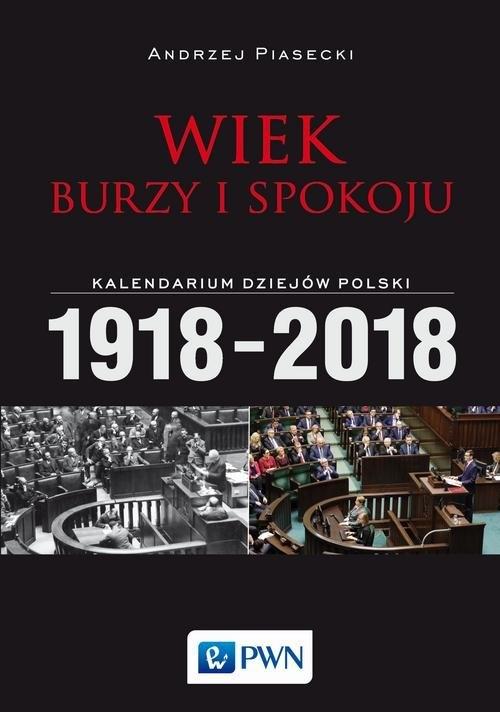Wiek burzy i spokoju Kalendarium dziejów Polski 1918-2018 Piasecki Andrzej