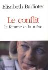 Le conflit la femme et la mere Elisabeth Badinter