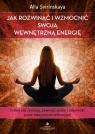Jak rozwinąć i wzmocnić swoją wewnętrzną energię. Zyskaj siłę Svirinskaya Alla