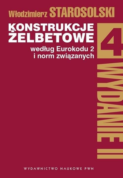 Konstrukcje żelbetowe według Eurokodu 2 i norm związanych Tom 4 Starosolski Włodzimierz