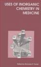 Uses of Inorganic Chemistry in Medicine Farrell