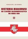 Historia Białorusi od czasów najdawniejszych do roku 1991 Shved Viachaslau, Grzybowski Jerzy