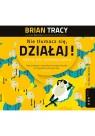 Nie tłumacz się działaj! Odkryj moc samodyscypliny  (Audiobook) Tracy Brian