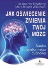 Jak oświecenie zmienia Twój mózg Nauka a transformacja duchowa Newberg Andrew