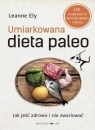 Umiarkowana dieta paleo Jak jeść zdrowo i nie zwariować Ely Leanne