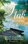 I tak nie przestanę Cię kochać Skowroński Jacek, Ulatowska Maria