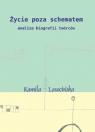 Życie poza schematem Analiza biografii twórców Lasocińska Kamila