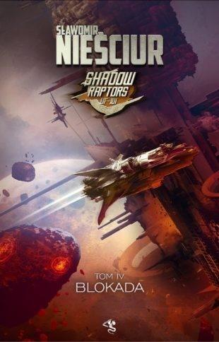 Shadow Raptors. Tom 4. Blokada Sławomir Nieściur