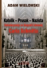 Katolik Prusak Nazista Sekularyzacja w biografii ideowej Carla Schmitta Wielomski Adam